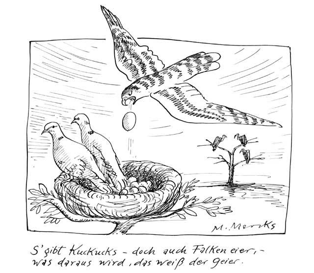 'S gibt Kuckucks- doch auch Falkeneier …